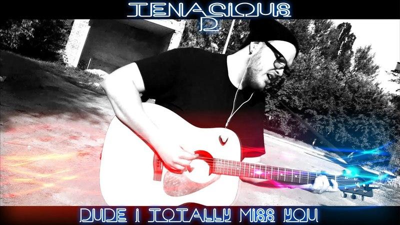 Tenacious D - Dude, i totally miss you (Admiralov cover)