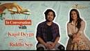 In Conversation with Kajol Devgn and Riddhi Sen