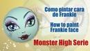 Como pintar cara fofucha Frankie Monster High - How to paint Frankie Monster High