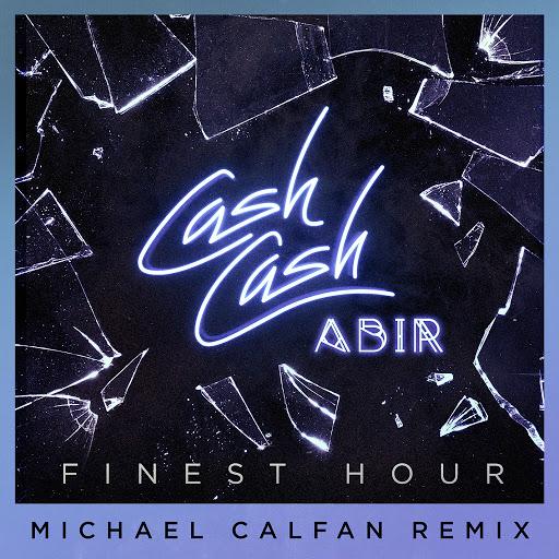Cash Cash альбом Finest Hour (feat. Abir) [Michael Calfan Remix]