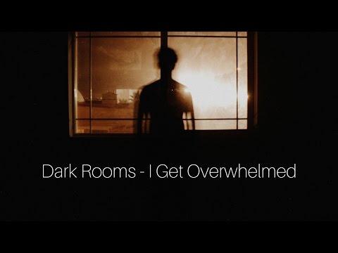 Dark Rooms - I Get Overwhelmed (Lyrics)