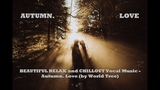 BEAUTIFUL RELAX and CHILLOUT Vocal Music - Autumn. Love (by World Tree)