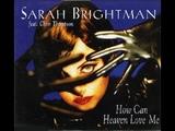 How Can Heaven Love Me - Sarah Brightman (Feat. Chris Thompson)