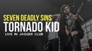 TORNADO KID - Seven Deadly Sins (live in JAGGER CLUB)