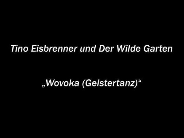 Tino Eisbrenner Der Wilde Garten - Wovoka (Geistertanz)