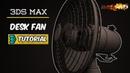 Modeling the Desk Fan Tutorial in 3Ds Max