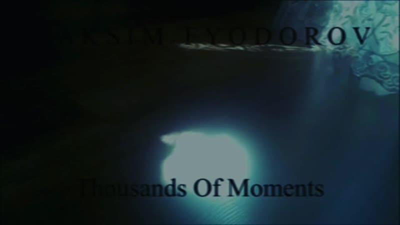 M A K S I M F Y O D O R O V - Thousands Of Moments (Teaser)