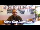 ADBK : Agression Montreuil - False Flag Islamiste ! ( 2017 )