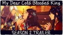 My Dear Cold Blooded King - SEASON 2 Trailer