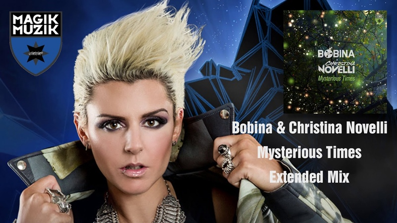 Bobina Christina Novelli Mysterious Times Extended Mix Magik Muzik