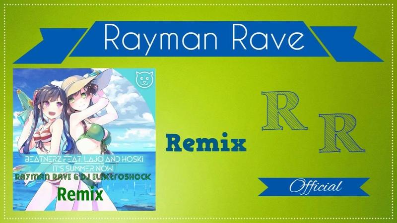 Beatnerz feat. Lajo Hoski - Its Summer Now (Rayman Rave DJ Elektroshock Remix)
