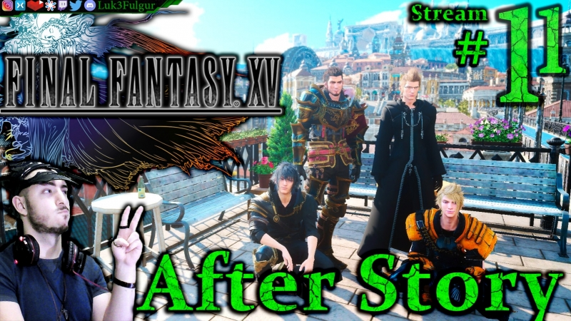 Final Fantasy XV 🐉1st Time👑⚔️ All DLC💸PC💻Max✨ 11th Stream🎋