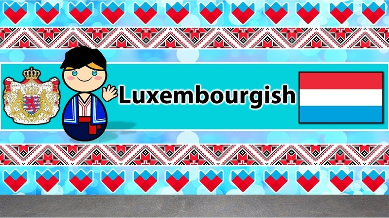 The Sound of the Luxembourgish language (Numbers, Greetings Sample Texts)