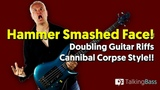 Hammer Smashed Face - Doubling Riffs Cannibal Corpse Style!