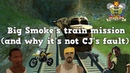 Big Smokes train mission and why its not CJs fault