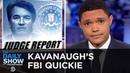 Secretive, Speedy Sketchy: The FBI Investigation Into Brett Kavanaugh | The Daily Show