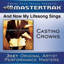 Casting Crowns альбом And Now My Lifesong Sings [Performance Tracks]