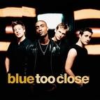 Blue альбом Too Close
