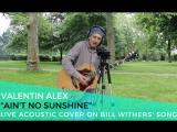 Valentin Alex - Ain't no sunshine (ЛОНДОН22.05.18)
