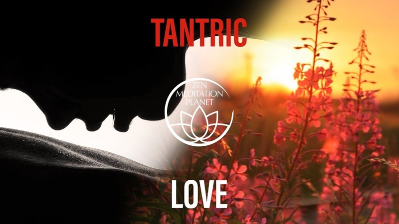 Tantra Mantra Meditation Music - Tantric Sexuality Playlist