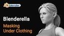 31 Blenderella Modeling Masking Under Clothing