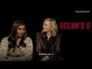 «Восемь подруг Оушена»: Интервью актрис для Кинопоиска