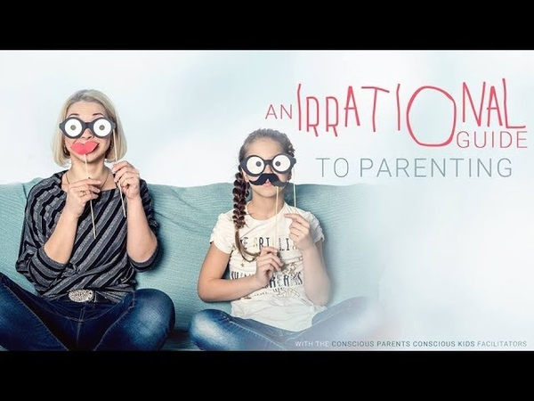 A Guide to Irrational Parenting - with Conscious Parents, Conscious Kids Facilitators