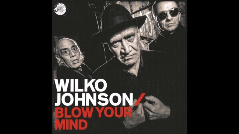 Wilko Johnson2018-Blow Your Mind