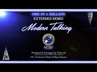 50+ Modern Talking - One In A Million (Extended Remix) 2018 Produced by Super Band Elitare © 💯 MTRF