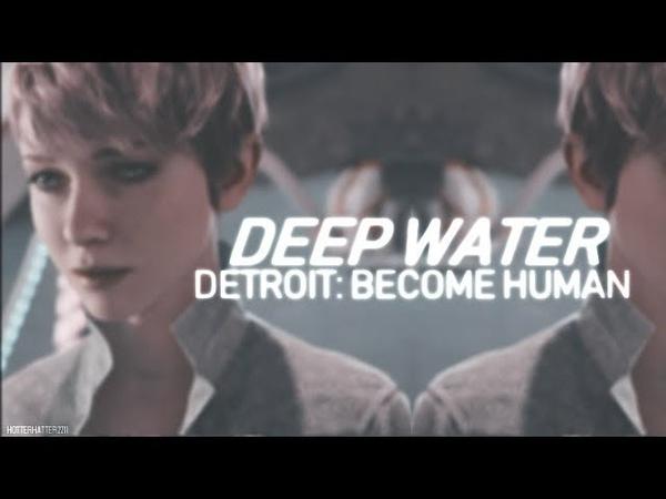DEEP WATER    Detroit Become Human    GMV