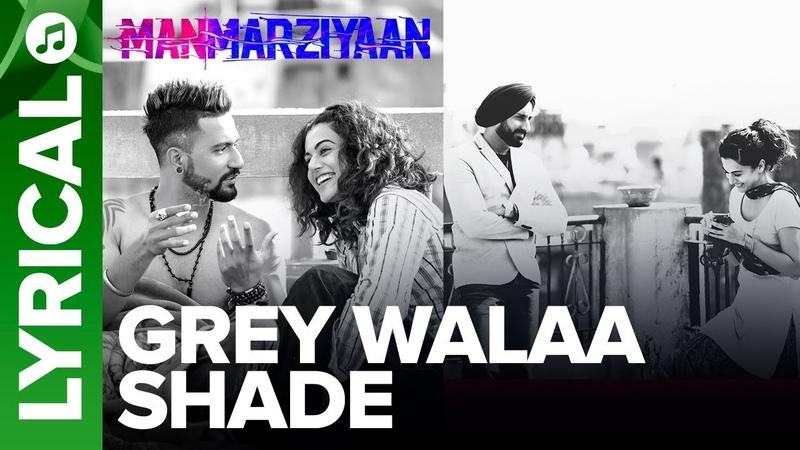 Grey Walaa Shade   Lyrical Song   Manmarziyaan   Amit Trivedi, Shellee   Abhishek, Taapsee, Vicky