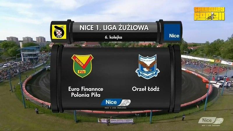 Nice 1 LZ 2018 Round 6 Polonia Pila vs Orzel Lodzz All Heats (18.05.2018)