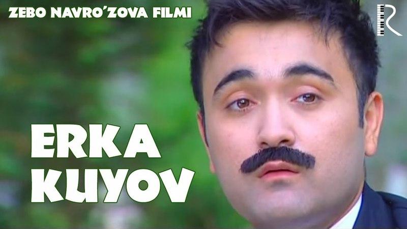 Erka kuyov (o'zbek film)   Эрка куёв (узбекфильм)