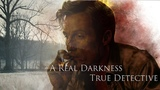 A Real Darkness (True Detective) wShining ART