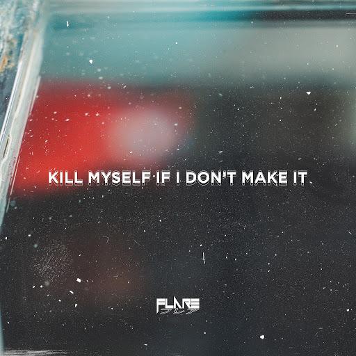 Альбом Flare Kill Myself If I Don't Make It