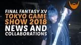 Final Fantasy XV - Tokyo Game Show 2018 News &amp Collaborations