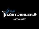 Grup Göktürkler-Heyya hey