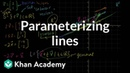 Parametric representations of lines Vectors and spaces Linear Algebra Khan Academy