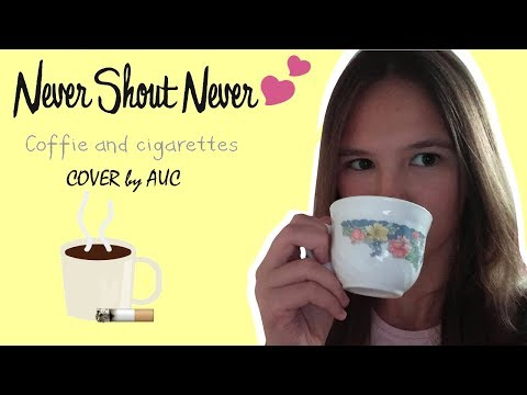 NeverShoutNever Coffie and Cigarettes AUC cover
