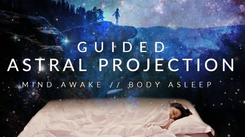 Guided Astral Projection Technique Meditation Mind Awake, Body Asleep
