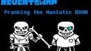 RevertSwap/Underswap: Revenge | Pranking the Maniatic DOWN | ask before use | Revenge/Revertswap