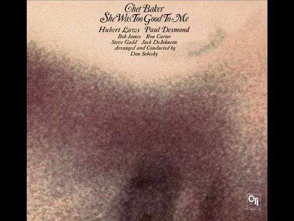 Chet Baker - She Was Too Good to Me (1974) [Full Album]