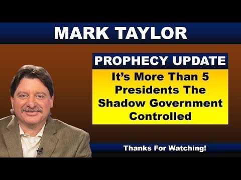 Mark Taylor Prophecy August 12, 2018 – IT'S MORE THAN 5 PRESIDENTS THE SHADOW GOVERNMENT CONTROLLED