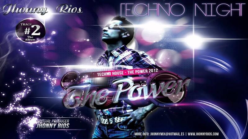 The Power Techno house Jhonny Rios 2012