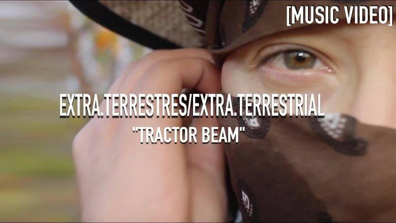 Extra.terrestres/Extra.terrestrials - Tractor Beam [ Music Video ]