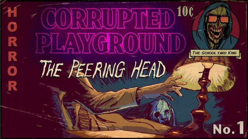 Corrupted Playground Episode One The Peering Head