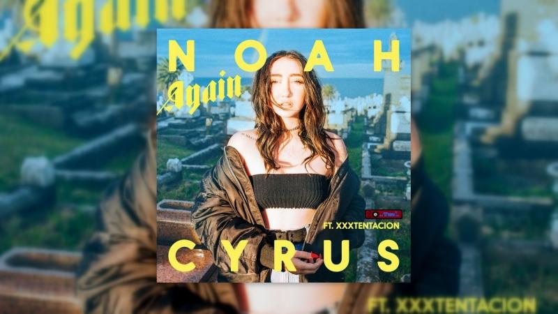 Return! Noah Cyrus feat. XXXTENTACION |○ Again ○ ⏪Two®⏩