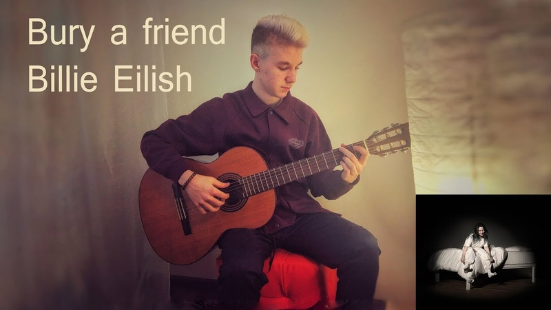 Bury a friend-Billie Eilish(На гитаре) Guitar Fingerstyle Cover/Фингерстайл