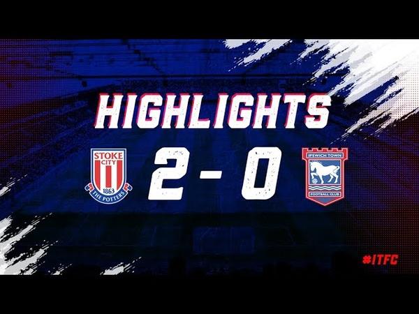 HIGHLIGHTS | Stoke 2 Ipswich Town 0