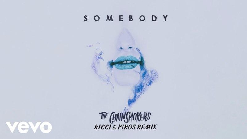 The Chainsmokers, Drew Love - Somebody (Riggi Piros Remix - Audio)